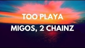 Migos - Too Playa (feat. 2 Chainz)
